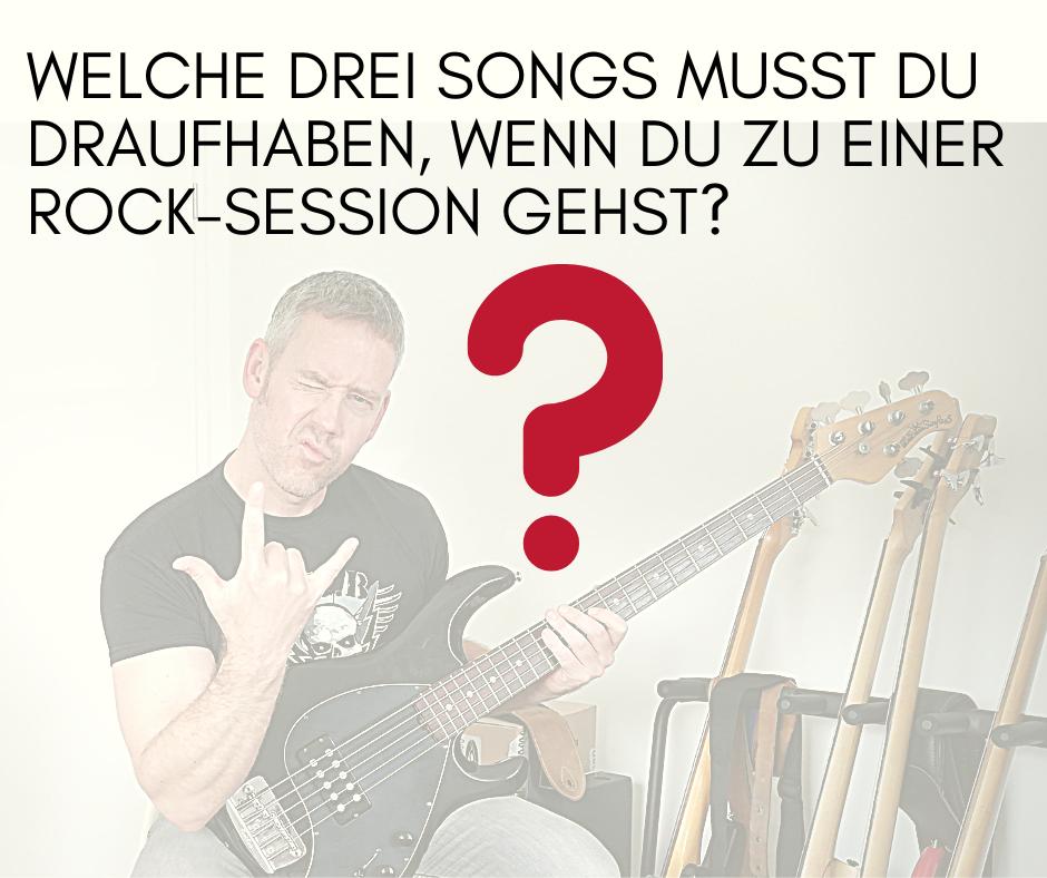 Welche drei Songs musst du draufhaben, wenn du zu einer Rock-Session gehst.png